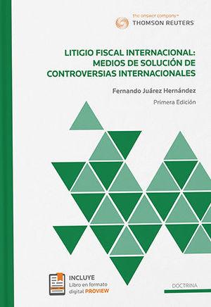 LITIGIO FISCAL INTERNACIONAL: MEDIOS DE SOLUCIÓN DE CONTROVERSIAS INTERNACIONALES