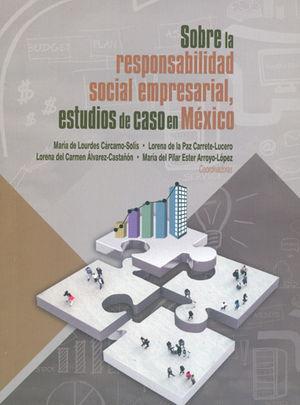 SOBRE LA RESPONSABILIDAD SOCIAL EMPRESARIAL, ESTUDIOS DE CASO EN MÉXICO