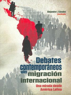DEBATES CONTEMPORÁNEOS SOBRE MIGRACIÓN INTERNACIONAL