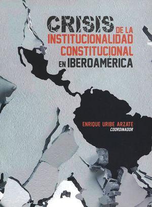 CRISIS DE LA INSTITUCIONALIDAD CONSTITUCIONAL EN IBEROAMÉRICA