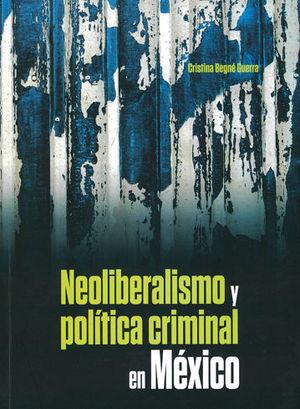 NEOLIBERALISMO Y POLÍTICA CRIMINAL EN MÉXICO