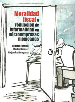 MORALIDAD FISCAL Y REDUCCIÓN DE INFORMALIDAD EN MICROEMPRESAS MEXICANAS