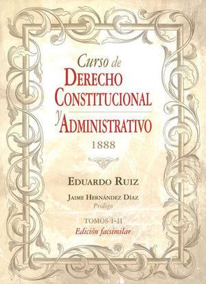 CURSO DE DERECHO CONSTITUCIONAL Y ADMINISTRATIVO 1888 (TOMOS I - II) EDICIÓN FACSIMILAR.