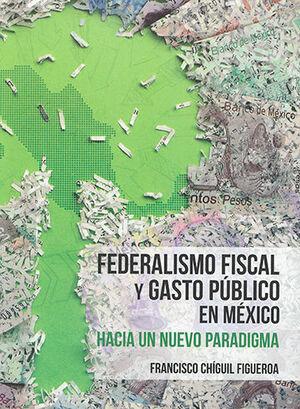 FEDERALISMO FISCAL Y GASTO PÚBLICO EN MÉXICO