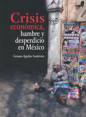 CRISIS ECONÓMICA, HAMBRE Y DESPERDICIO EN MÉXICO