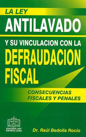 LEY ANTILAVADO Y SU VINCULACIÓN CON LA DEFRAUDACIÓN FISCAL, LA