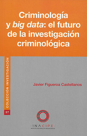 CRIMINOLOGÍA Y BIG DATA: EL FUTURO DE LA INVESTIGACIÓN CRIMINOLÓGICA