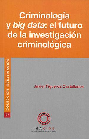 CRIMINOLOGÍA Y BIG DATA: EL FUTURO DE LA INVESTIGACIÓN CRIMINOLÓGICA