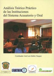 ANALISIS TEORICO PRACTICO DE LAS INSTITUCIONES DEL SISTEMA ACUSATORIO Y ORAL