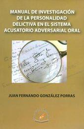 MANUAL DE INVESTIGACION DE LA PERSONALIDAD DELICTIVA EN EL SISTEMA ACUSATORIO ADVERSARIAL ORAL