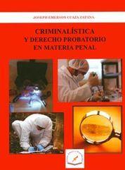 CRIMINALISTICA Y DERECHO PROBATORIO EN MATERIA PENAL
