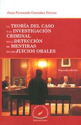 TEORIA DEL CASO Y LA INVESTIGACION CRIMINAL EN LA DETECCION DE MENTIRAS EN LOS JUICIOS ORALES , LA