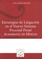 ESTRATEGIAS DE LITIGACION EN EL NUEVO SISTEMA PROCESAL PENAL ACUSATORIO EN MEXICO