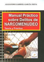 MANUAL PRÁCTICO SOBRE DELITOS DE NARCOMENUDEO, TEORÍA Y PRÁCTICA SEGUNDA EDICIÓN