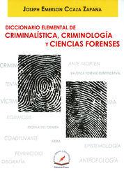 DICCIONARIO ELEMENTAL DE CRIMINALISTICA CRIMINOLIGIA Y CIENCIAS FORENSES
