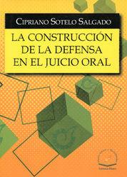 CONSTRUCCIÓN DE LA DEFENSA EN EL JUICIO ORAL, LA