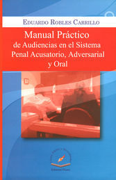 MANUAL PRÁCTICO DE AUDIENCIAS EN EL SISTEMA PENAL ACUSATORIO ADVERSARIAL Y ORAL