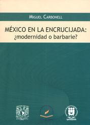 MEXICO EN LA ENCRUCIJADA: ¿ MODERNIDAD O BARBARIE ?