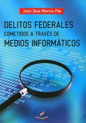DELITOS FEDERALES COMETIDOS A TRAVÉS DE MEDIOS INFORMÁTICOS