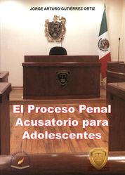 PROCESO PENAL ACUSATORIO PARA ADOLESCENTES, EL