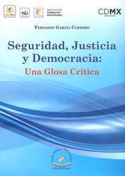 SEGURIDAD, JUSTICIA Y DEMOCRACIA: UNA GLOSA CRITICA