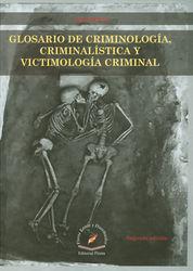 GLOSARIO DE CRIMINOLOGÍA, CRIMINALÍSTICA Y VICTMIMOLOGÍA CRIMINAL