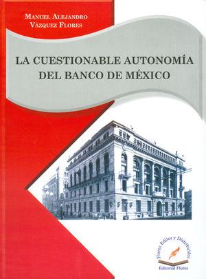 CUESTIONABLE AUTONOMÍA DEL BANCO DE MÉXICO, LA