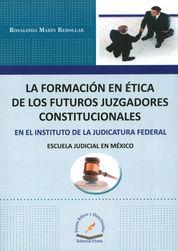 FORMACIÓN EN ÉTICA DE LOS FUTUROS JUZGADORES CONSTITUCIONALES EN EL INSTITUTO DE LA JUDICATURA FEDERAL