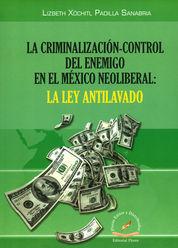 CRIMINALIZACIÓN - CONTROL DEL ENEMIGO EN EL MÉXICO NEOLIBERAL: LA LEY ANTILAVADO, LA
