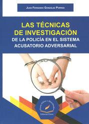 TECNICAS DE INVESTIGACION DE LA POLICIA EN EL SISTEMA ACUSATORIO ADVERSARIAL, LAS