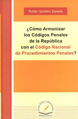 COMO ARMONIZAR LOS CODIGOS PENALES DE LA REPUBLICA CON EL CODIGO NACIONAL DE PROCEDIMIENTOS PENALES