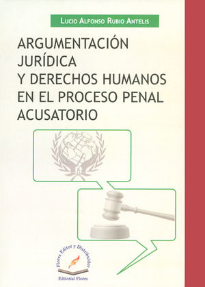 ARGUMENTACION JURIDICA Y DERECHOS HUMANOS EN EL PROCESO PENAL ACUSATORIO