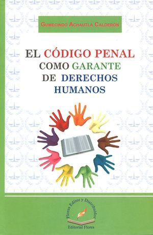 CODIGO PENAL COMO GARANTE DE DERECHOS HUMANOS, EL
