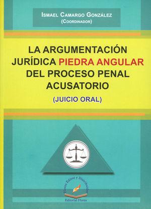 ARGUMENTACION JURIDICA PIEDRA ANGULAR DEL PROCESO PENAL ACUSATORIO, LA