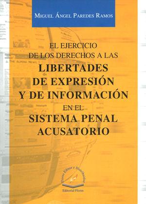 EJERCICIO DE LOS DERECHOS A LAS LIBERTADES DE EXPRESIÓN Y DE INFORMACION EN EL SISTEMA PENAL ACUSATORIO, EL