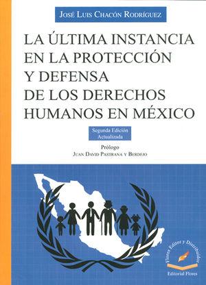 ÚLTIMA INSTANCIA EN LA PROTECCION Y DEFENSA DE LOS DERECHOS HUMANOS EN MÉXICO, LA