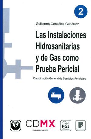 INSTALACIONES HIDROSANITARIAS Y DE GAS COMO PRUEBA PERICIAL, LAS TOMO 2