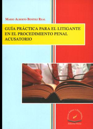 GUIA PRACTICA PARA EL LITIGANTE EN EL PROCEDIMIENTO PENAL ACUSATORIO