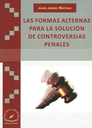 FORMAS ALTERNAS PARA LA SOLUCIÓN DE CONTROVERSIAS PENALES, LAS