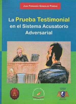 PRUEBA TESTIMONIAL EN EL SISTEMA ACUSATORIO ADVERSARIAL, LA