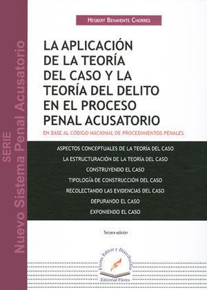 APLICACIÓN DE LA TEORÍA DEL CASO Y LA TEORÍA DEL DELITO EN EL PROCESO PENAL ACUSATORIO, LA