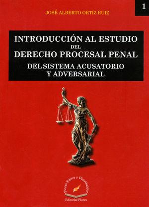 INTRODUCCIÓN AL ESTUDIO DEL DERECHO PROCESAL PENAL DEL SISTEMA ACUSATORIO Y ADVERSARIALB # 1