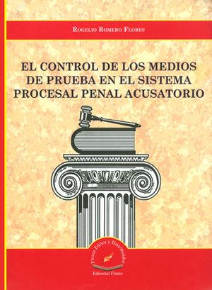 CONTROL DE LOS MEDIOS DE PRUEBA EN EL SISTEMA PROCESAL PENAL ACUSATORIO, EL