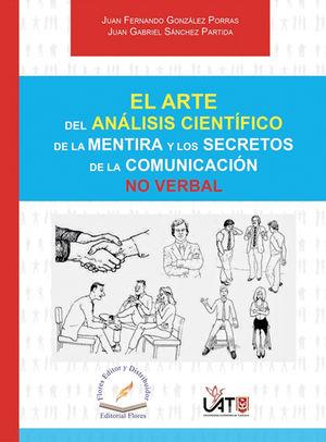 ARTE DEL ANÁLISIS CIENTÍFICO DE LA MENTIRA Y LOS SECRETOS DE LA COMUNICACIÓN NO VERBAL