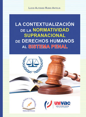 CONTEXTUALIZACIÓN DE LA NORMATIVIDAD SUPRANACIONAL DE DERECHOS HUMANOS AL SISTEMA PENAL
