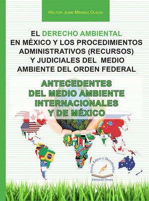 DERECHO AMBIENTAL EN MÉXICO Y LOS PROCEDIMIENTOS ADMINISTRATIVOS (RECURSOS) Y JUDICIALES DEL MEDIO AMBIENTE DEL ORDEN FEDERAL