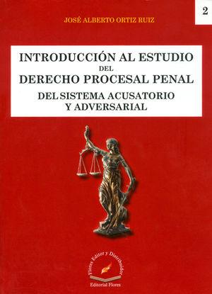 INTRODUCCIÓN AL ESTUDIO DEL DERECHO PROCESAL PENAL DEL SISTEMA ACUSATORIO Y ADVERSARIAL  # 2