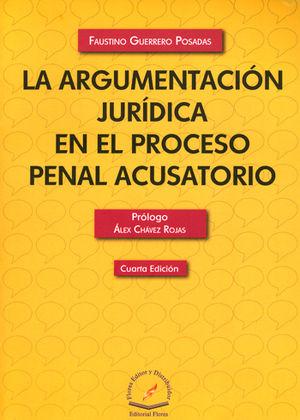 ARGUMENTACIÓN JURÍDICA EN EL PROCESO PENAL ACUSATORIO, LA. CUARTA EDICIÓN