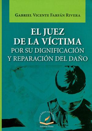 JUEZ DE LA VÍCTIMA POR SU DIGNIFICACIÓN Y REPARACIÓN DEL DAÑO, EL