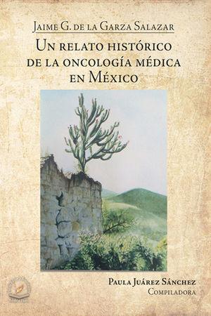 UN RELATO HISTORICO DE LA ONCOLOGÍA MÉDICA EN MÉXICO